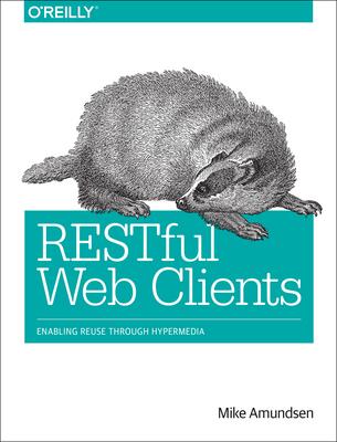 Restful Web Clients: Enabling Reuse Through Hypermedia - Amundsen