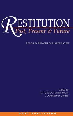 Restitution, Past, Present and Future: Essays in Honour of Gareth Jones - Cornish, William (Editor), and Nolan, Richard (Editor), and O'Sullivan, Janet (Editor)