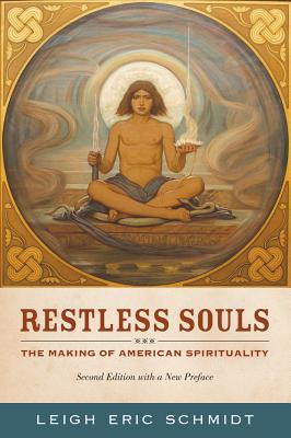 Restless Souls: The Making of American Spirituality - Schmidt, Leigh Eric
