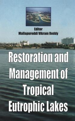 Restoration and Management of Tropical Eutrophic Lakes - Reddy, M V (Editor)