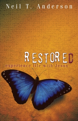 Restored - Experience Life with Jesus - Anderson, Neil T, Mr.