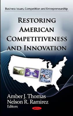 Restoring American Competitiveness & Innovation - Thomas, Amber J. (Editor), and Ramirez, Nelson R. (Editor)