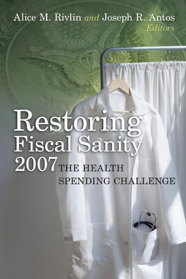 Restoring Fiscal Sanity: The Health Spending Challenge - Rivlin, Alice M (Editor), and Antos, Joseph R (Editor)