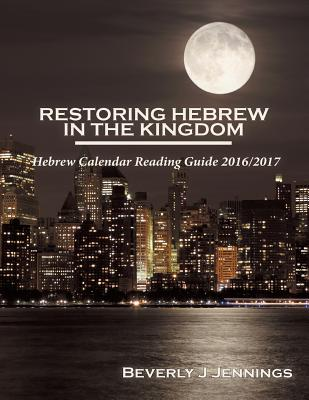 Restoring Hebrew in the Kingdom: Reading Guide 2016/2017 - Jennings, Beverly J