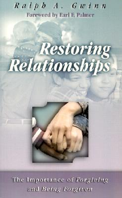 Restoring Relationships: The Importance of Forgiving and Being Forgiven - Gwinn, Ralph A, and Palmer, Earl F (Foreword by)
