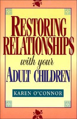 Restoring Relationships with Your Adult Children - O'Connor, Karen, Dr.