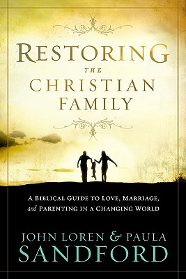 Restoring the Christian Family - Sandford, John Loren