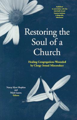 Restoring the Soul of a Church: Healing Congregations Wounded by Clergy Sexual Misconduct - Laaser, Mark R (Editor)