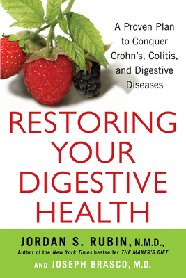 Restoring Your Digestive Health: A Proven Plan to Conquer Crohns, Colitis, and Digestive Diseases - Rubin, Jordan, and Brasco, Joseph
