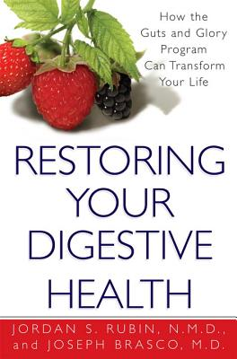Restoring Your Digestive Health: How the Guts and Glory Program Can Transform Your Life - Rubin, Jordan, Mr., and Brasco, Joseph