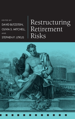 Restructuring Retirement Risks - Blitzstein, David (Editor), and Mitchell, Olivia S (Editor), and Utkus, Stephen P (Editor)