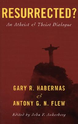 Resurrected?: An Atheist and Theist Dialogue - Habermas, Gary R, M.A., Ph.D., D.D., and Flew, Antony G N, and Ankerberg, John F (Editor)