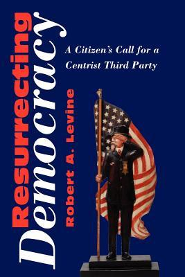 Resurrecting Democracy - LeVine, Robert A