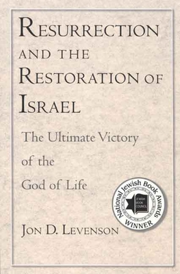 Resurrection and the Restoration of Israel: The Ultimate Victory of the God of Life - Levenson, Jon D