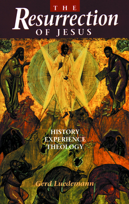 Resurrection of Jesus - Luedemann, Gerd, and Bowden, John (Translated by)