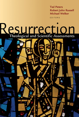 Resurrection: Theological and Scientific Assessments - Peters, Ted (Editor), and Russell, Robert John (Editor), and Welker, Michael (Editor)