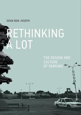 Rethinking a Lot: The Design and Culture of Parking - Ben-Joseph, Eran