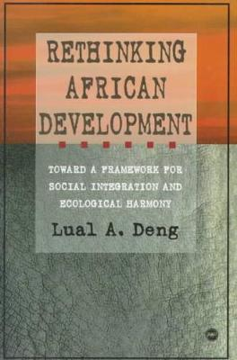 Rethinking African Development: Toward a Framework for Social Integration and Ecological History - Deng, Lual A