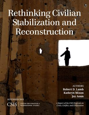 Rethinking Civilian Stabilization and Reconstruction - Lamb, Robert D, and Mixon, Kathryn, and Aoun, Joy