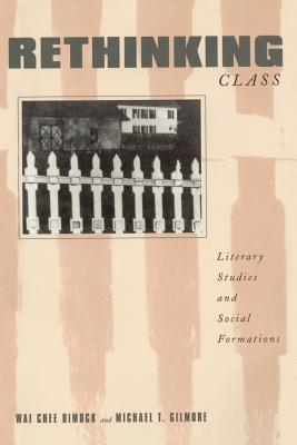 Rethinking Class: Literary Studies and Social Formations - Dimock, Wai-Chee, Professor (Editor)