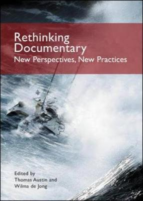 Rethinking Documentary: New Perspectives and Practices - Austin, Thomas, and de Jong, Wilma, and De Neufville, Richard