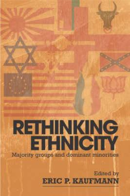 Rethinking Ethnicity: Majority Groups and Dominant Minorities - Kaufmann, Eric P (Editor)
