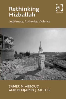 Rethinking Hizballah: Legitimacy, Authority, Violence - Abboud, Samer Nassif