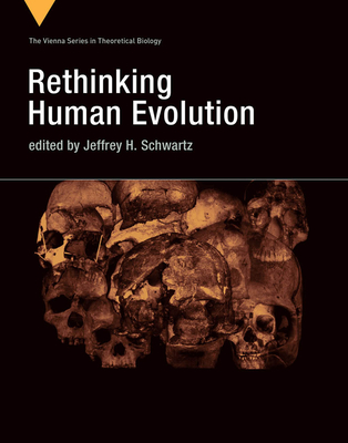 Rethinking Human Evolution - Schwartz, Jeffrey H (Contributions by), and DeLisle, Richard G (Contributions by), and McManus, Fabrizzio (Contributions by)