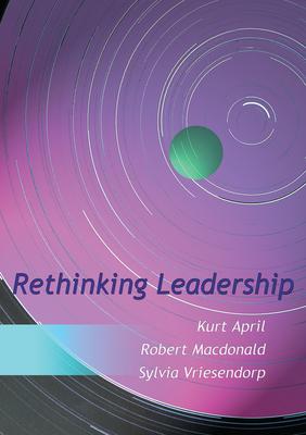 Rethinking Leadership - April, Kurt, and MacDonald, Robert, and Vriesendorp, Sylvia