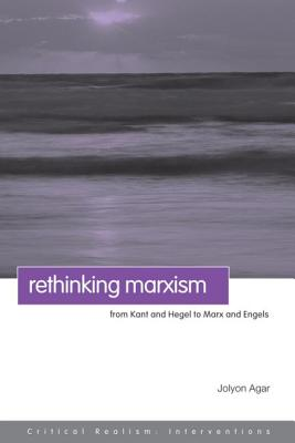 Rethinking Marxism: From Kant and Hegel to Marx and Engels - Agar, Jolyon