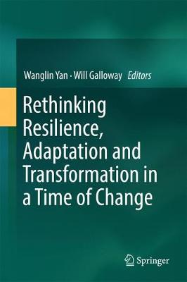 Rethinking Resilience, Adaptation and Transformation in a Time of Change - Yan, Wanglin (Editor)