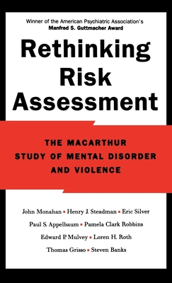 Rethinking Risk Assessment: The MacArthur Study of Mental Disorder and Violence - Monahan, John, and Steadman, Henry J, President, and Silver, Eric