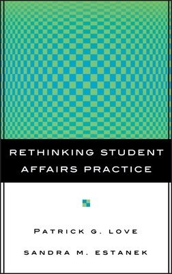 Rethinking Student Affairs Practice - Love, Patrick G, and Estanek, Sandra M