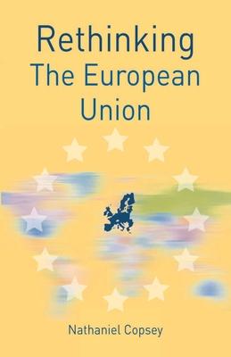 Rethinking the European Union - Copsey, Nathaniel
