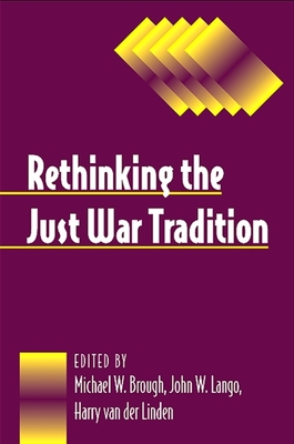 Rethinking the Just War Tradition - Brough, Michael W (Editor)