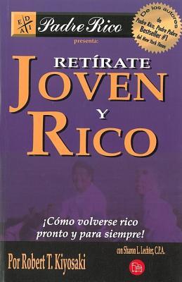 Retirate Joven y Rico: Como Volverse Rico Pronto y Para Siempre - Kiyosaki, Robert T