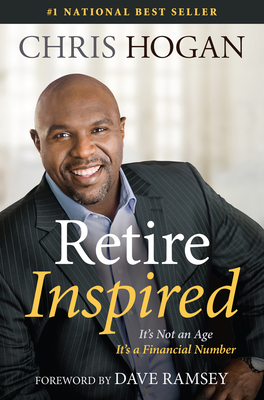 Retire Inspired: It's Not an Age, It's a Financial Number - Hogan, Chris, and Ramsey, Dave (Foreword by)