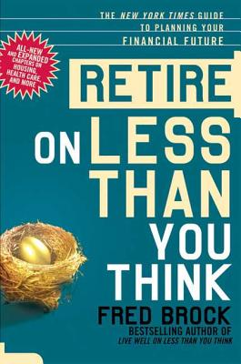 Retire on Less Than You Think: The New York Times Guide to Planning Your Financial Future - Brock, Fred