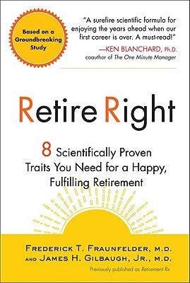 Retire Right: 8 Scientifically Proven Traits You Need for a Happy, Fulfilling Retirement - Fraunfelder, Frederick T, and Gilbaugh, James H