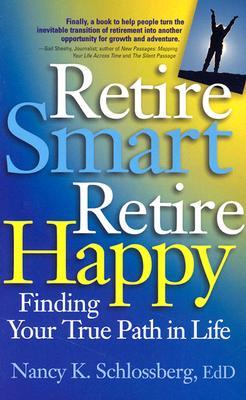 Retire Smart, Retire Happy: Finding Your True Path in Life - Schlossberg, Nancy K