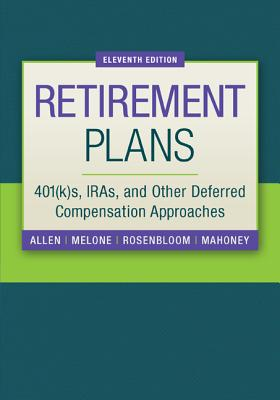 Retirement Plans: 401(k)S, Iras, and Other Deferred Compensation Approaches - Allen Jr, Everett T, and Melone, Joseph J, President, and Rosenbloom, Jerry S
