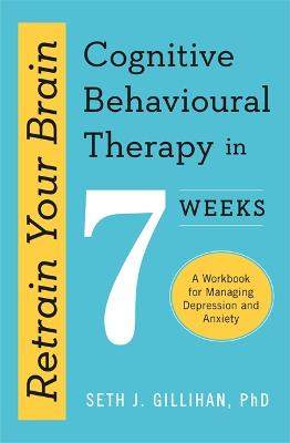 Retrain Your Brain: Cognitive Behavioural Therapy in 7 ...