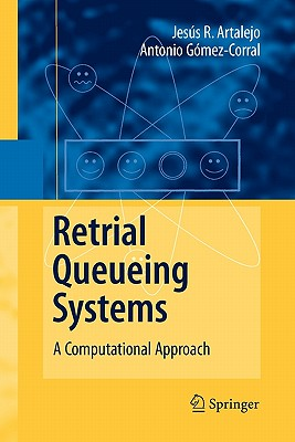 Retrial Queueing Systems: A Computational Approach - Artalejo, Jesus R., and Gomez-Corral, Antonio