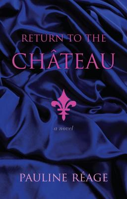 Return to the Chateau - Reage, Pauline, and D'Estree, Sabine (Translated by)