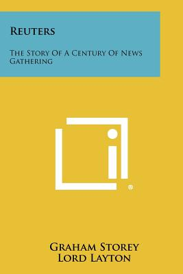 Reuters: The Story of a Century of News Gathering - Storey, Graham, and Layton, Lord (Foreword by)