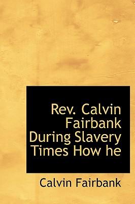 REV. Calvin Fairbank During Slavery Times How He - Fairbank, Calvin