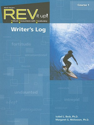 REV It Up! Writer's Log, Course 1: Robust Encounters with Vocabulary - Beck, Isabel L, PhD, and McKeown, Margaret G, PhD