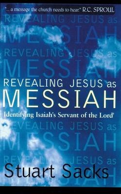 Revealing Jesus as Messiah: Identifying Isaiah's Servant of the Lord - Sacks, Stuart