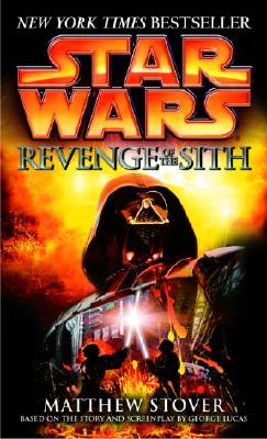 Revenge of the Sith - Stover, Matthew Woodring, and Lucas, George