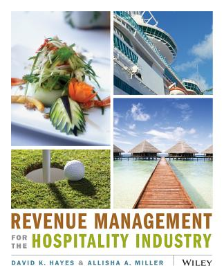 Revenue Management for the Hospitality Industry - Hayes, David K, and Miller, Allisha
